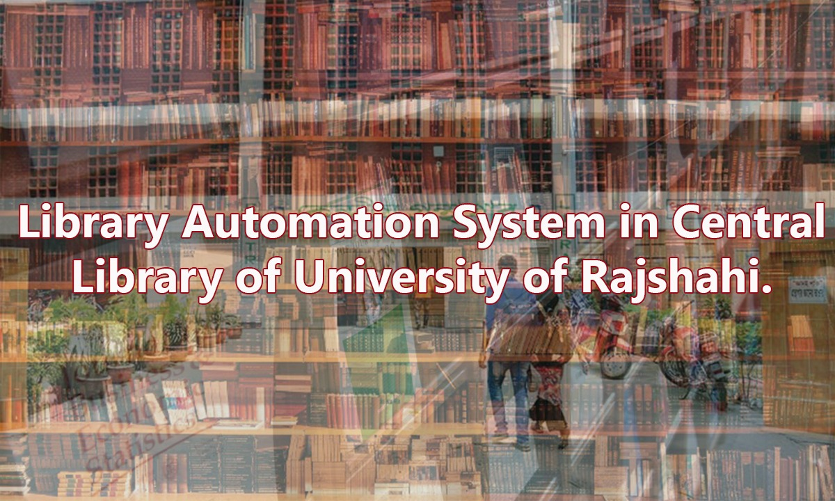 Library Automation System in Central Library of University of Rajshahi.