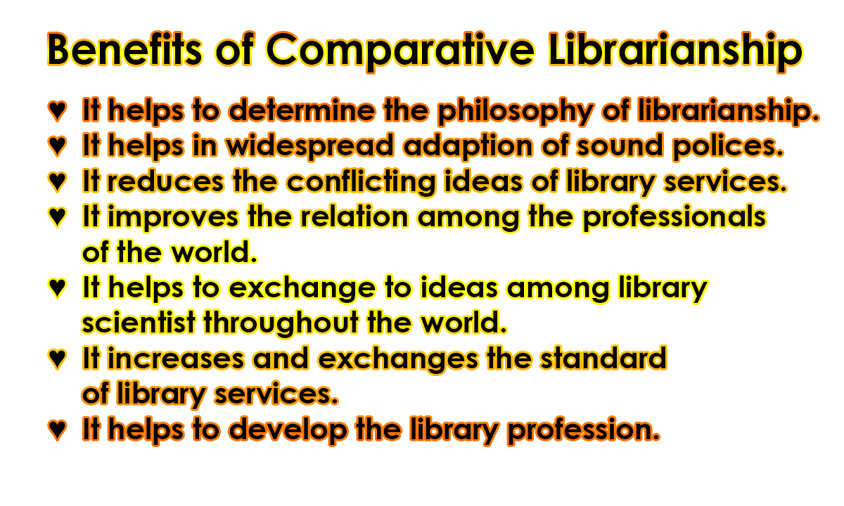 Benefits of Comparative Librarianship - Comparative Librarianship   Definition, Types, Goals/aims, Benefits, Factors &  Difference between Comparative & International Librarianship