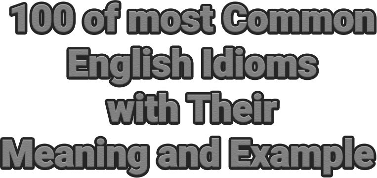 Figure: 100-of-most-Common-English-Idioms-with-Their-Meaning-and-Example