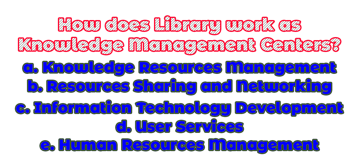 How does library work as Knowledge Management centers?