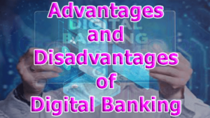 Advantages and Disadvantages of Digital Banking 300x169 - Advantages and Disadvantages of Digital Banking