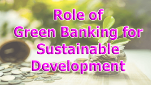 role of green banking for sustainable development 300x169 - Role of green Banking for Sustainable Development