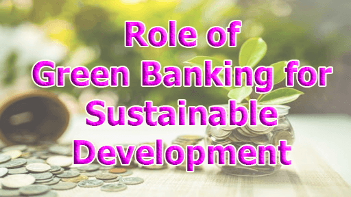 Role of green Banking for Sustainable Development