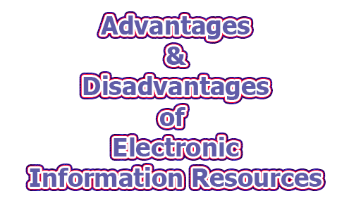 Advantage & Disadvantages of Electronic Information Resources