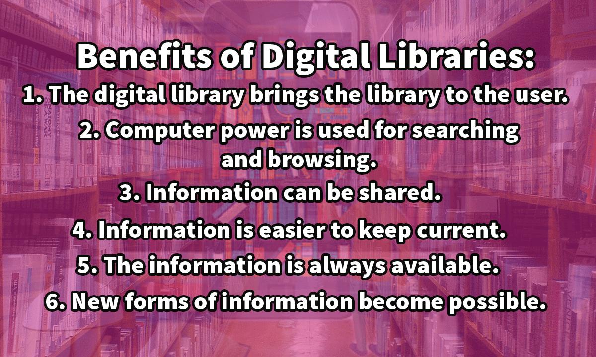 Benefits of Digital Libraries - Benefits of Digital Libraries