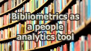 Bibliometrics as a people analytics tool 300x169 - Bibliometrics as a people analytics tool