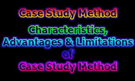 Case Study Method | Characteristics, Advantages & Limitations of Case Study Method