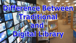 Difference between Traditional and Digital Library 300x169 - Difference between Traditional and Digital Library