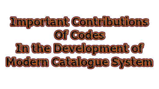 Important Contributions of Codes in the Development of Modern Catalogue System
