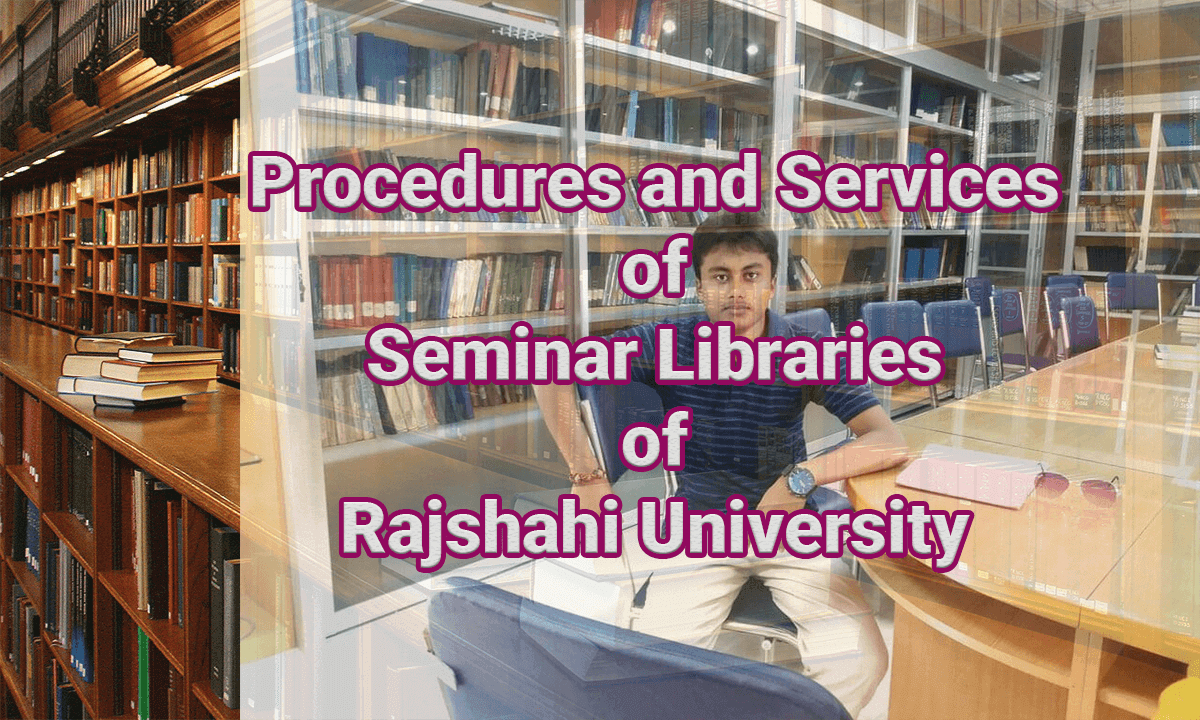 Procedures and Services of Seminar Libraries of Rajshahi University - Procedures and Services of Seminar Libraries of Rajshahi University